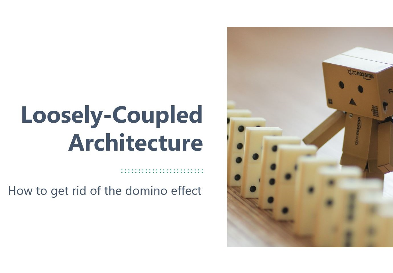 image from Loosely-Coupled Architecture - how to get rid of the domino effect